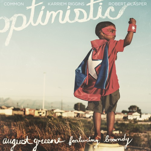 August Greene feat. Brandy & Common – Optimistic